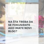 Na šta treba da se fokusirate ako imate novi blog?