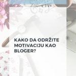 Kako da održite motivaciju kao bloger?